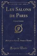 Les Salons de Paris: Foyers Eteints (Classic Reprint)