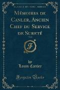 Memoires de Canler, Ancien Chef Du Service de Surete, Vol. 1 (Classic Reprint)