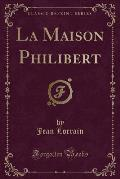 La Maison Philibert (Classic Reprint)