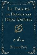 Le Tour de La France Par Deux Enfants (Classic Reprint)