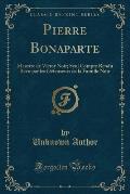 Pierre Bonaparte: Meurtre de Victor Noir; Seul Compte Rendu Revu Par Les Defenseurs de La Famille Noir (Classic Reprint)