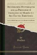 Recherches Historiques Sur La Principaute Franc Aise de More E Et Ses Hautes Baronnies, Vol. 1: Le Livre de La Conqueste de La Princee de La Moree (Cl