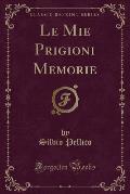 Le Mie Prigioni Memorie (Classic Reprint)