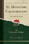 Il Monitore Californiano: The California Monitor (Classic Reprint)