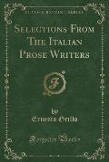 Selections from the Italian Prose Writers (Classic Reprint)