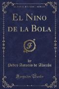 El Nino de La Bola (Classic Reprint)