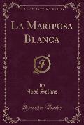 La Mariposa Blanca (Classic Reprint)
