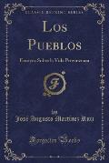 Los Pueblos: Ensayos Sobre La Vida Provinciana (Classic Reprint)