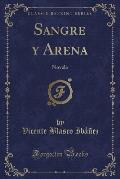 Sangre y Arena, Novela (Classic Reprint)
