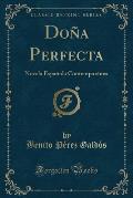Dona Perfecta: Novela Espanola Contemporanea (Classic Reprint)
