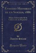 Episodio Historico de Un Suicida, 1886: Hojas Arrancadas de La Cartera de Un Reporter (Classic Reprint)