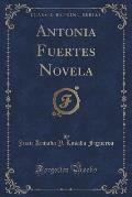 Antonia Fuertes Novela (Classic Reprint)
