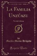 La Familia Unzuazu: Novela Cubana (Classic Reprint)