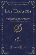 Los Tarascos: Notas Histo Ricas, E Tnicas y Antropolo Gicas, Comprendiendo Desde Los Tiempos Precolombinos Hasta Los Actuales (Class