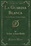 La Guardia Blanca: Novela Histo Rica Escrita En Ingle S (Classic Reprint)