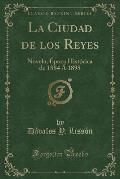 La Ciudad de Los Reyes: Novela, E Poca Histo Rica de 1884 a 1895 (Classic Reprint)
