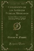 Civilizacion de Los Antiguos Pueblos Mexicanos: Disertacion Historica Leida Por Su Autora En El Ateneo de Madrid En La Noche del 17 de Junio de 1890 (