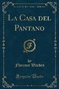 La Casa del Pantano (Classic Reprint)