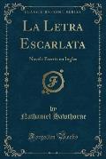 La Letra Escarlata: Novela Escrita En Ingles (Classic Reprint)