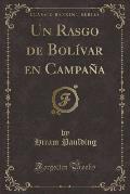 Un Rasgo de Bolivar En Campana (Classic Reprint)