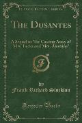 The Dusantes: A Sequel to The Casting Away of Mrs. Lecks and Mrs. Aleshine (Classic Reprint)