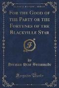 For the Good of the Party or the Fortunes of the Blackville Star (Classic Reprint)