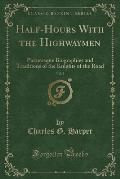 Half-Hours with the Highwaymen, Vol. 2: Picturesque Biographies and Traditions of the Knights of the Road (Classic Reprint)