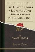 The Diary, of James a Langston, War Disaster and of the London, 1921 (Classic Reprint)