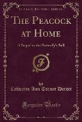 The Peacock at Home: A Sequel to the Butterfly's Ball (Classic Reprint)