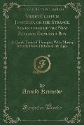 Merry Clappum Junction, or the Strange Adventures of the New Zealand Express a Boy: A Quick Train of Thought; With Music; Intended for Children of All