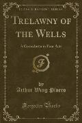 Trelawny of the Wells: A Comedietta in Four Acts (Classic Reprint)