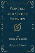 Wanted, and Other Stories (Classic Reprint)