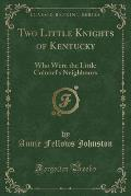 Two Little Knights of Kentucky: Who Were the Little Colonel's Neighbours (Classic Reprint)