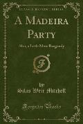 A Madeira Party: Also, a Little More Burgundy (Classic Reprint)