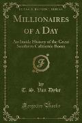 Millionaires of a Day: An Inside History of the Great Southern California Boom (Classic Reprint)