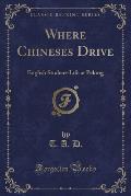 Where Chineses Drive: English Student-Life at Peking (Classic Reprint)