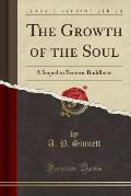 The Growth of the Soul: A Sequel to Esoteric Buddhism (Classic Reprint)