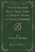 The Submarine Boys Trial Trip or Making Good as Young Experts (Classic Reprint)