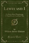 Lewey and I: Or Sailor Boys Wandering; A Sequel to on Land and Sea (Classic Reprint)