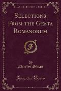 Selections from the Gesta Romanorum (Classic Reprint)