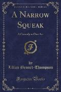 A Narrow Squeak: A Comedy in One Act (Classic Reprint)