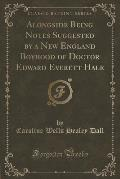 Alongside Being Notes Suggested by a New England Boyhood of Doctor Edward Everett Hale (Classic Reprint)