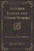 Another Juanita, and Other Stories (Classic Reprint)