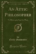 An Attic Philosopher: Un Philosophe Sous Les Toits (Classic Reprint)