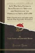 As It Was Said, Extracts from Prominent Speeches and Writings of the Parnellite Party, 1878-1886: With Classification and Index and a Sketch of the Se