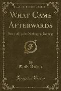 What Came Afterwards: Being a Sequel to Nothing But Nothing (Classic Reprint)
