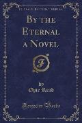 By the Eternal a Novel (Classic Reprint)