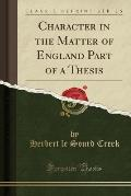 Character in the Matter of England Part of a Thesis (Classic Reprint)