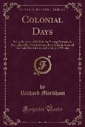 Colonial Days: Being Stories and Ballads for Young Patriots, as Recounted By, Five Boys and Five Girls in Around the Yule Aboard the