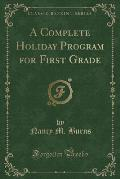 A Complete Holiday Program for First Grade (Classic Reprint)